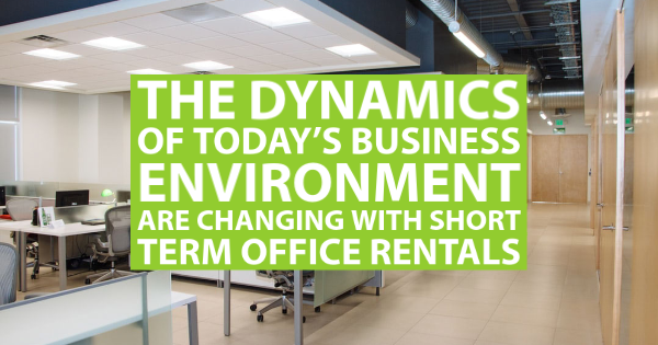 The Dynamics of Today's Business Environment Are Changing with Short Term Office Rentals