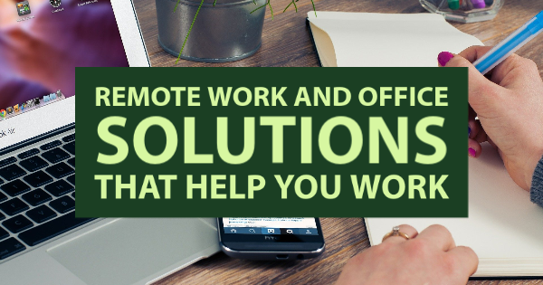 Remote Work and Office Solutions That Can Improve Efficiency