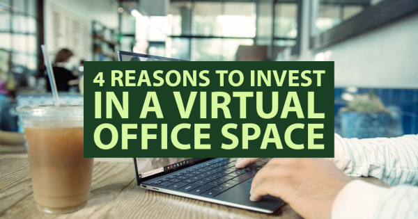 4 Reasons to Invest in a Virtual Office Space