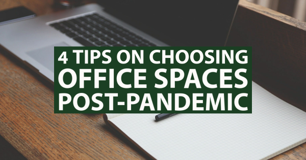 4 Tips On Choosing Office Spaces Post-Pandemic