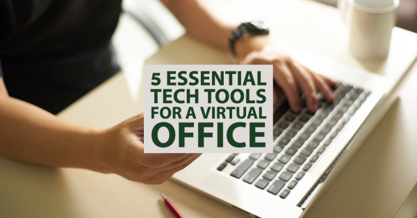 5 Essential Tech Tools for a Virtual Office