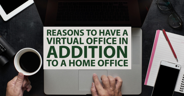 Reasons to Have a Virtual Office in Addition to a Home Office