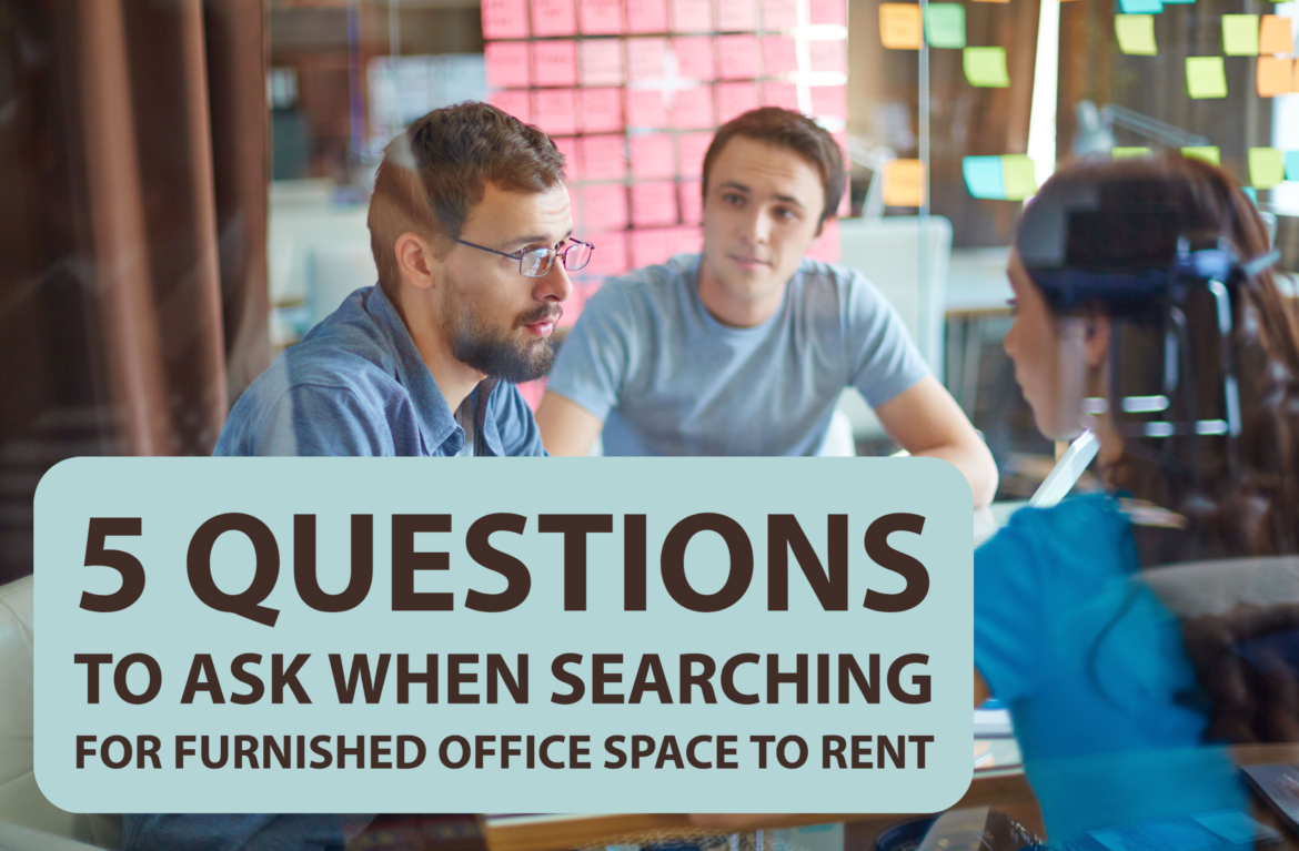 5 Questions to Ask When Searching for Furnished Office Space to Rent