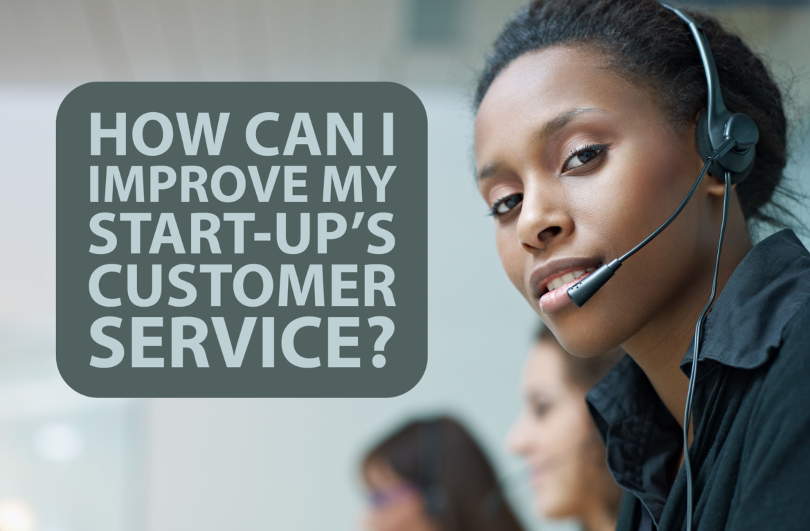 How Can I Improve My Start-Up's Customer Service?