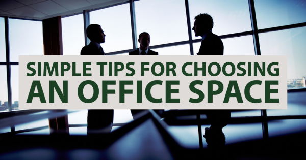 Simple Tips for Choosing an Office Space